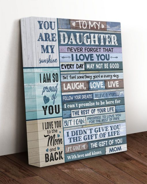 To my daughter Never forget that I love you Every day my not be good but find something good in every day Gallery Wrapped Canvas1