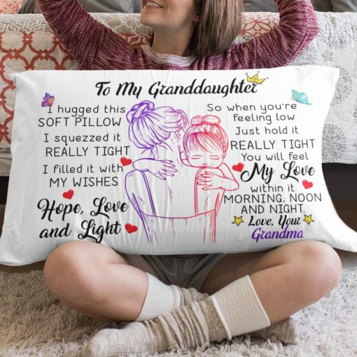 To my granddaughter I hugged this soft pillow You will feel my love within it morning noon and night Pillowcase