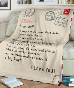 To my wife I may not be your first date or your first kiss But I just want to be your last everything fleece blanket1