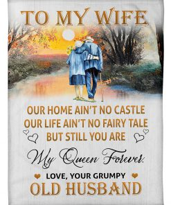 To my wife Our home ain't no castle Our life ain't no fairy tale but still you are my queen forever fleece blanket 1