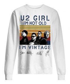 U2 Girl I'm not old I'm vintage sweatshirt