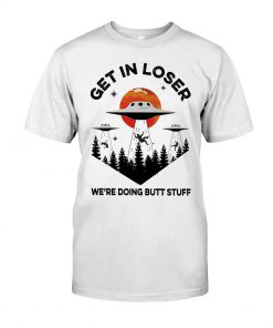 UFO Get In Loser shirt
