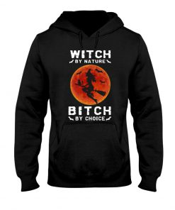 Witch by nature Bitch by choice Hoodie