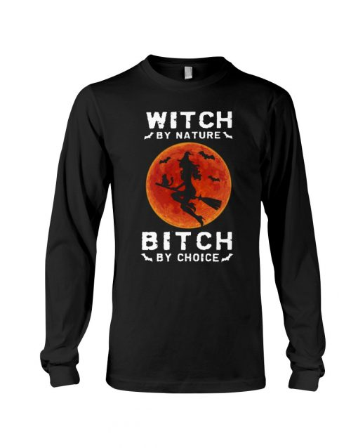 Witch by nature Bitch by choice Long sleeve