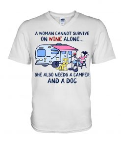 A woman cannot survive on wine alone she also needs a camper and a dog V-neck