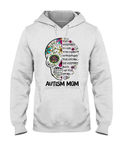 Autism Mom Skull They whispered to her you cannot withstand the storm hoodie