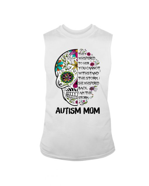 Autism Mom Skull They whispered to her you cannot withstand the storm tank top