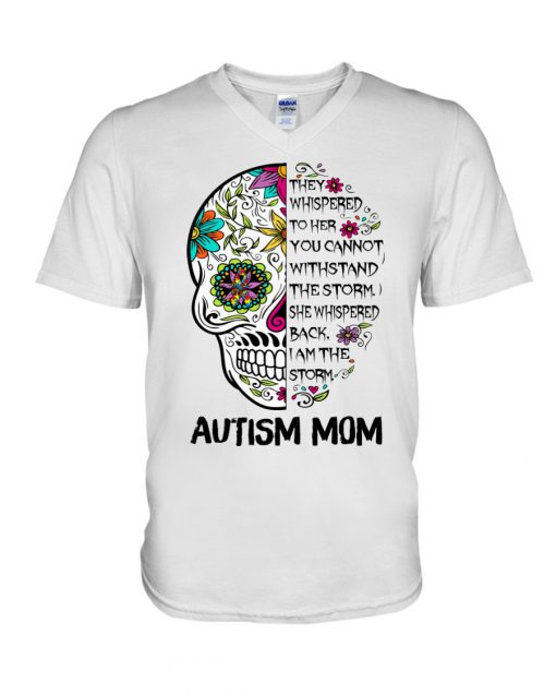 Autism Mom Skull They whispered to her you cannot withstand the storm v-neck