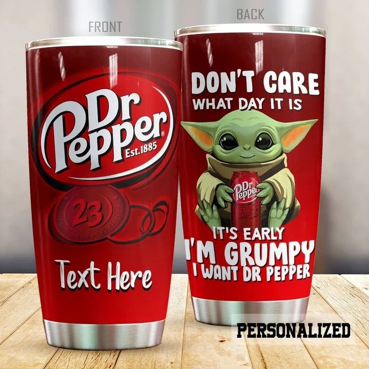 Baby Yoda I don't care What day It is It's early I'm grumpy I want Dr Pepper personalized tumbler