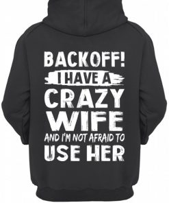 Backoff I have a crazy wife And I'm not afraid to use her Hoodie