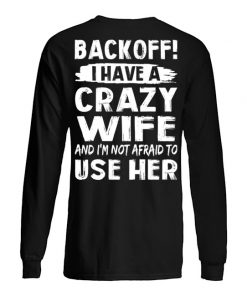 Backoff I have a crazy wife And I'm not afraid to use her Long sleeve