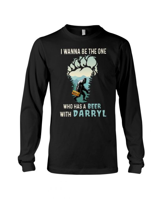 Bigfoot I wanna be the one who has a beer with darryl long sleeved