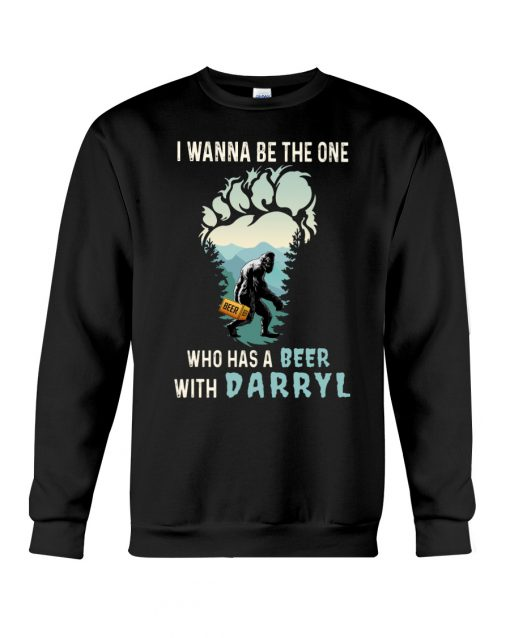 Bigfoot I wanna be the one who has a beer with darryl sweatshirt