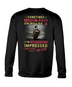 Biker Sometimes I look back on my life I'm seriously impressed I'm still alive Sweatshirt