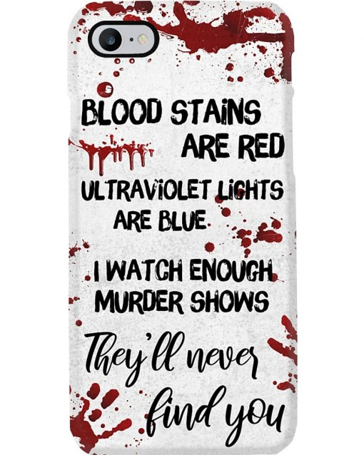 Blood stains are red ultraviolet lights are blue I watch enough murder shows they'll never find you phone case1