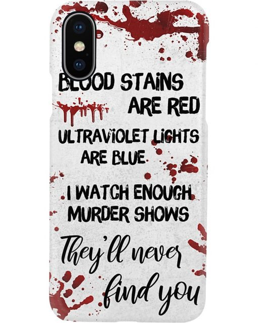 Blood stains are red ultraviolet lights are blue I watch enough murder shows they'll never find you phone case2
