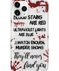 Blood stains are red ultraviolet lights are blue I watch enough murder shows they'll never find you phone case3