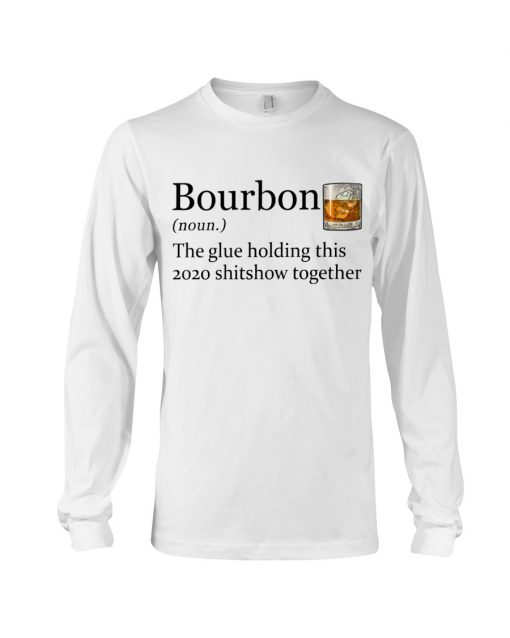 Bourbon definition The glue holding this 2020 shitshow together long sleeve