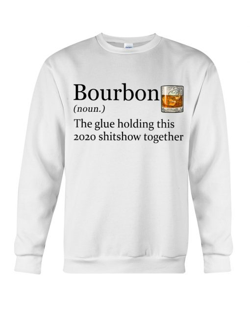 Bourbon definition The glue holding this 2020 shitshow together sweatshirt