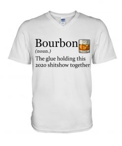 Bourbon definition The glue holding this 2020 shitshow together v-neck
