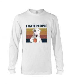 Bull Terrier Dog I hate people long sleeve
