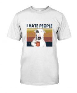 Bull Terrier Dog I hate people shirt