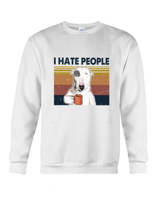 Bull Terrier Dog I hate people sweatshirt