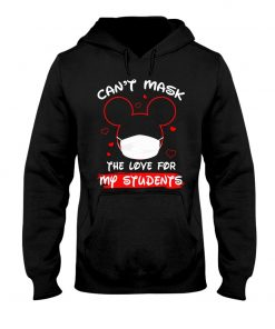 Can't mask my love for my students Mickey Mouse Hoodie