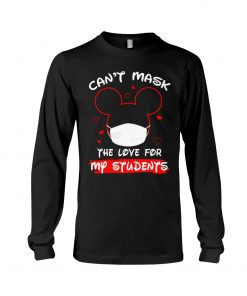Can't mask my love for my students Mickey Mouse Long sleeve