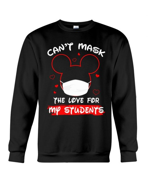 Can't mask my love for my students Mickey Mouse Sweatshirt