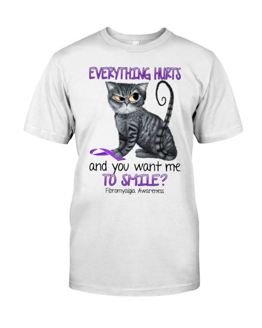 Cat Everything hurts and you want me to smile Fibromyalgia Awareness shirt