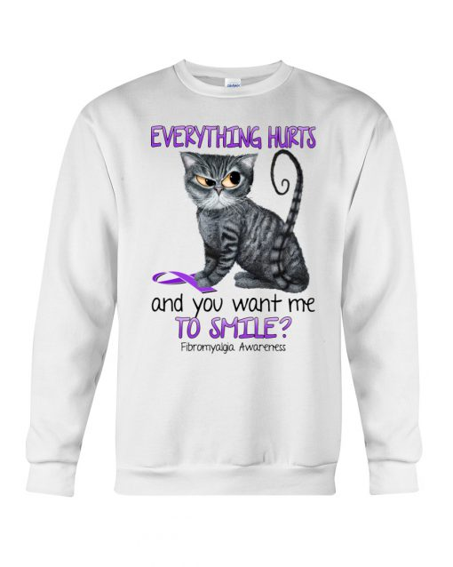 Cat Everything hurts and you want me to smile Fibromyalgia Awareness sweatshirt