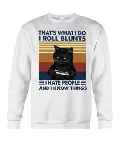 Cat That's what I do I roll blunts I hate people and I know things Hoodie