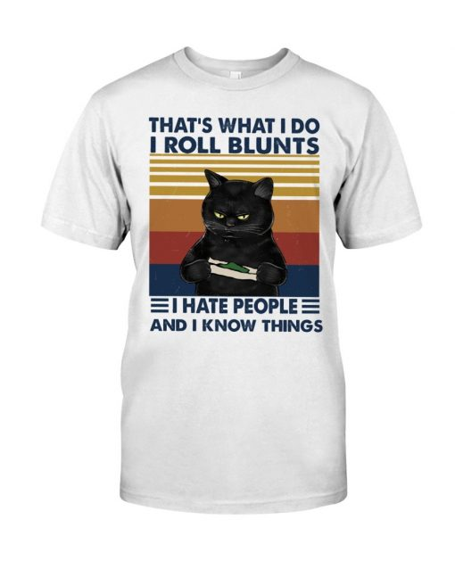 Cat That's what I do I roll blunts I hate people and I know things T-shirt