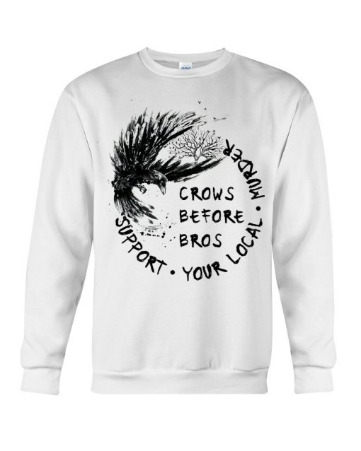 Crows before bros Support your local murder Sweatshirt