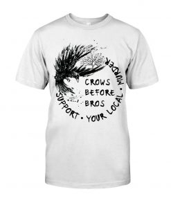 Crows before bros Support your local murder T-shirt