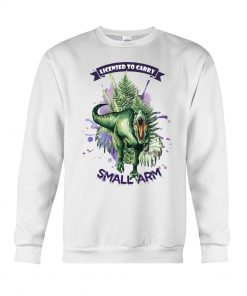 Dinosaur Licensed to carry small arm Sweatshirt