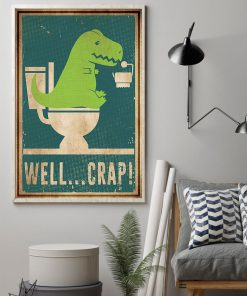Dinosaurs Well Crap toilet poster 1