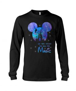 Disney We are never too old for magic long sleeve