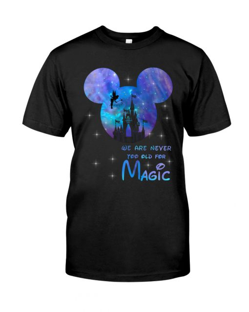 Disney We are never too old for magic shirt