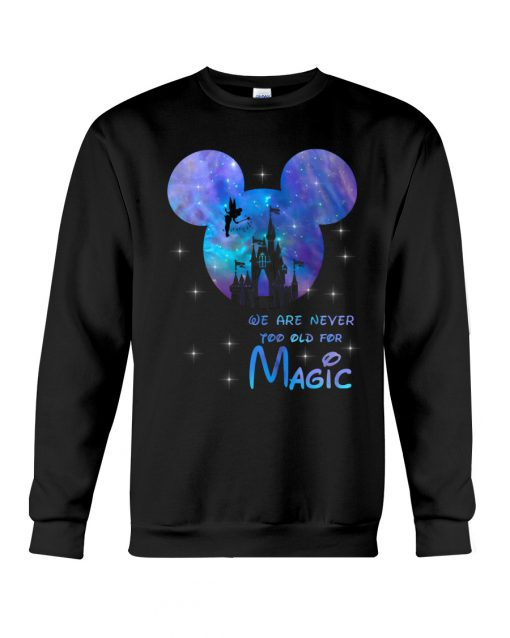 Disney We are never too old for magic sweatshirt