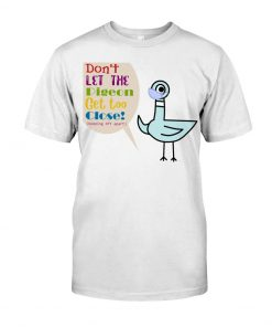 Don't let the pigeon Get too close Keeping 6ft apart T-shirt