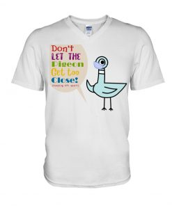 Don't let the pigeon Get too close Keeping 6ft apart V-neck