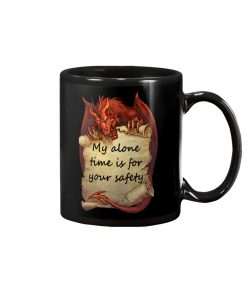 Dragon My alone time is for your safety mug 1
