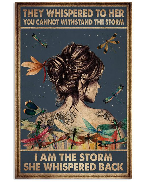 Dragonfly They whispered to her you cannot withstand the storm she whispered back I am the storm poster 1