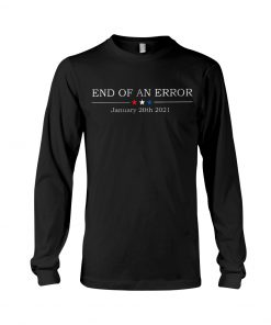 End of an error January 20th 2021 long sleeved