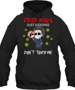 Free hugs Just kidding Don't touch me Michael Myers hoodie