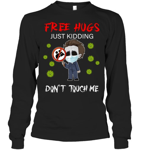 Free hugs Just kidding Don't touch me Michael Myers long sleeve