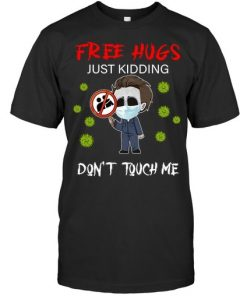 Free hugs Just kidding Don't touch me Michael Myers shirt