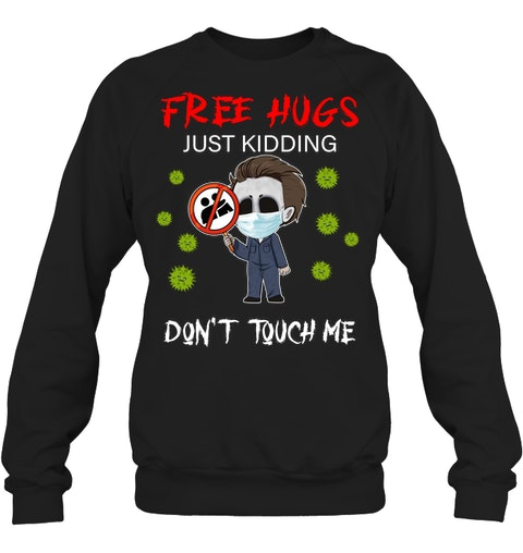 Free hugs Just kidding Don't touch me Michael Myers sweatshirt